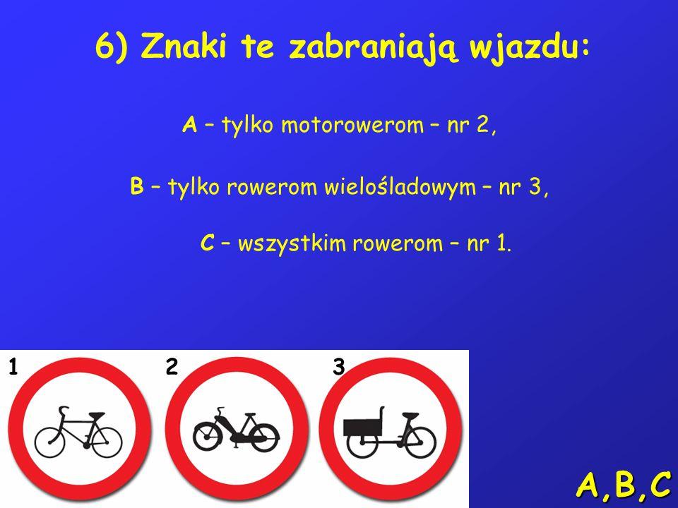 6) Znaki te zabraniają wjazdu: