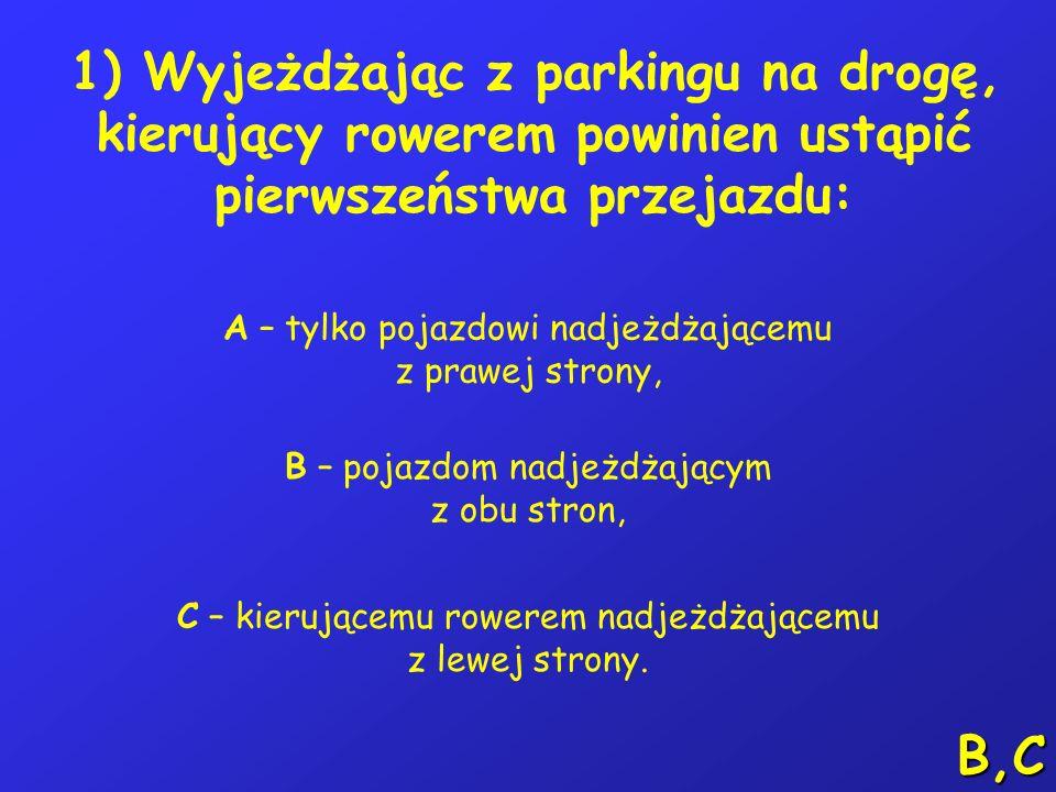 1) Wyjeżdżając z parkingu na drogę, kierujący rowerem powinien ustąpić pierwszeństwa przejazdu: