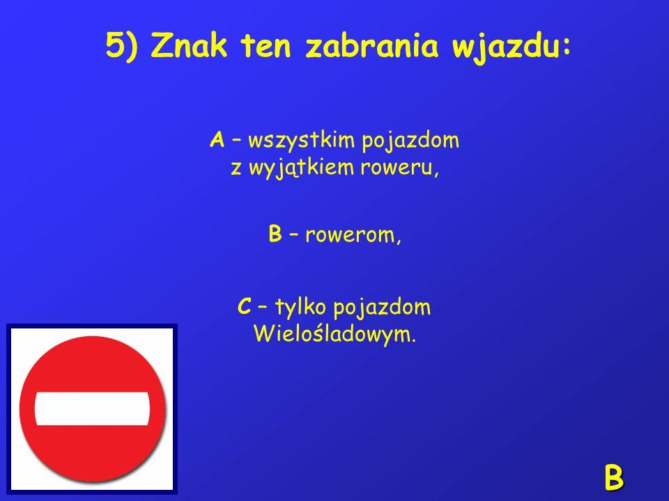 5) Znak ten zabrania wjazdu: