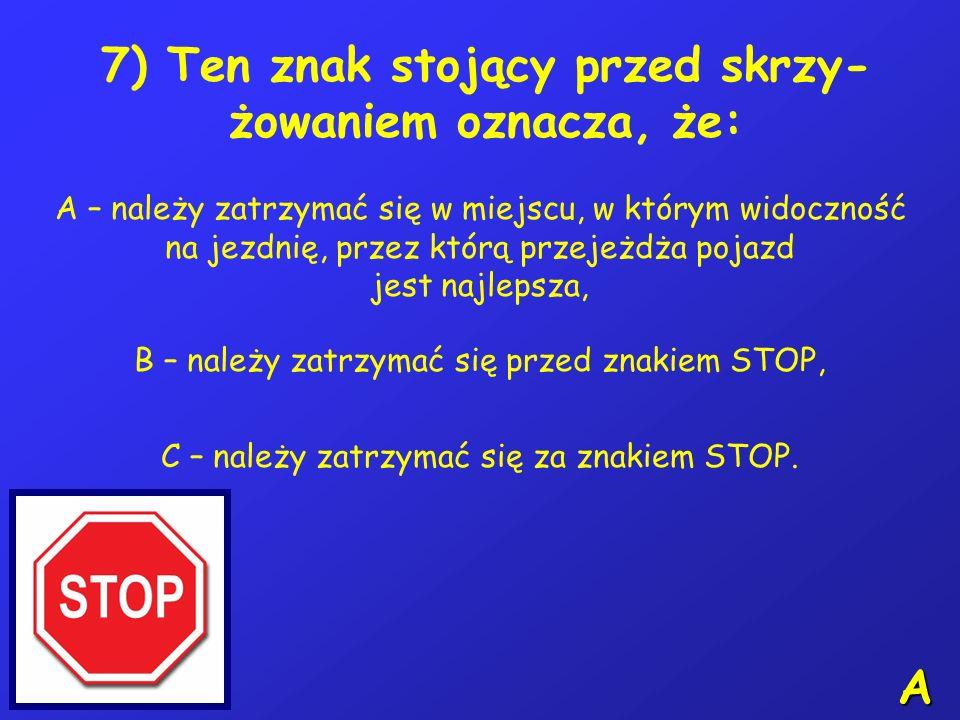 7) Ten znak stojący przed skrzy-żowaniem oznacza, że: