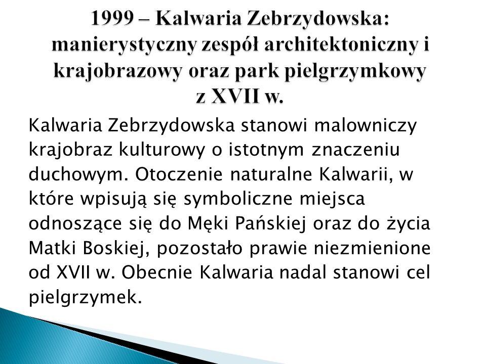 1999 – Kalwaria Zebrzydowska: manierystyczny zespół architektoniczny i krajobrazowy oraz park pielgrzymkowy z XVII w.