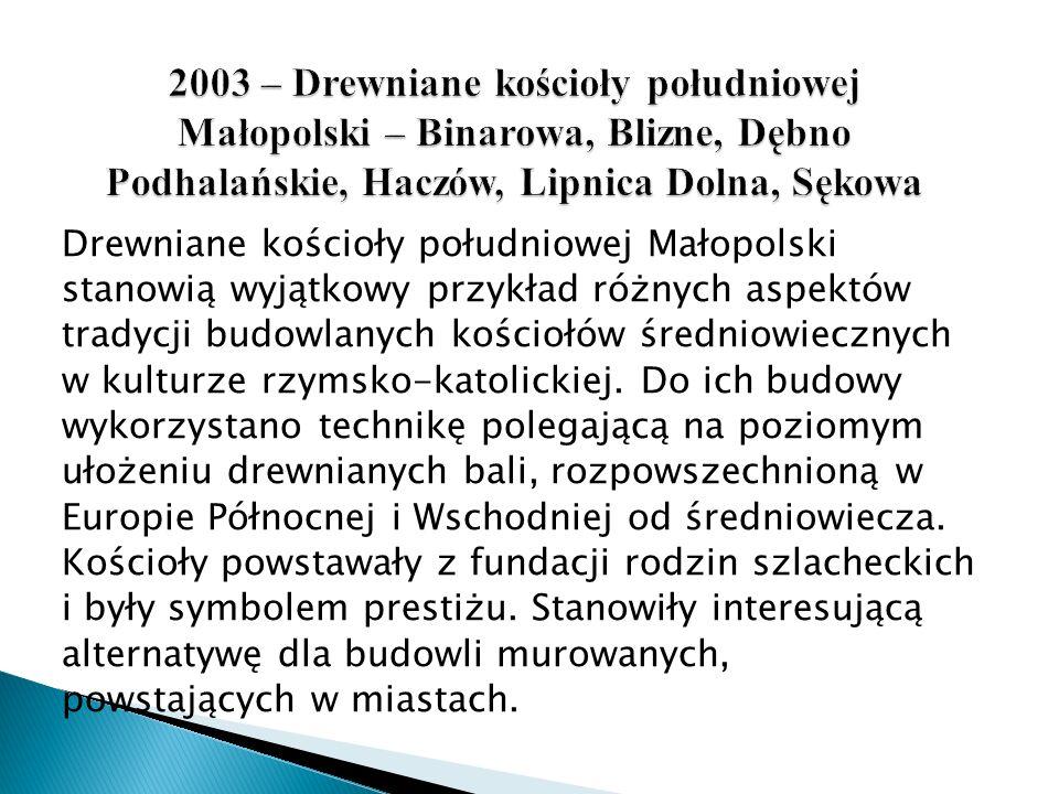 2003 – Drewniane kościoły południowej Małopolski – Binarowa, Blizne, Dębno Podhalańskie, Haczów, Lipnica Dolna, Sękowa