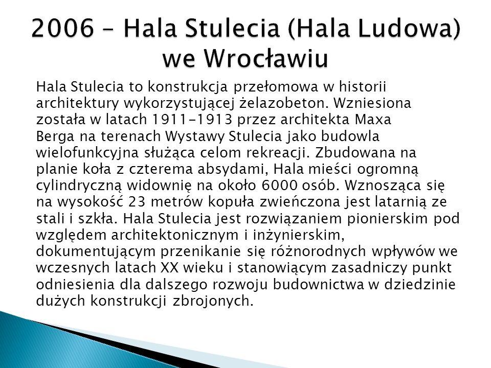 2006 – Hala Stulecia (Hala Ludowa) we Wrocławiu
