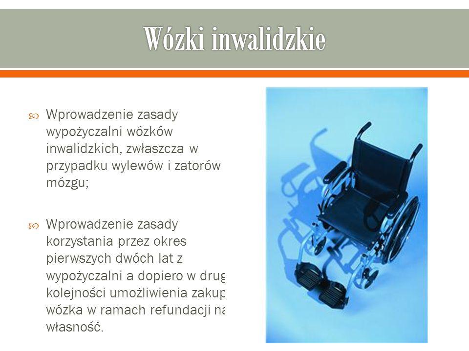 Wózki inwalidzkie Wprowadzenie zasady wypożyczalni wózków inwalidzkich, zwłaszcza w przypadku wylewów i zatorów mózgu;