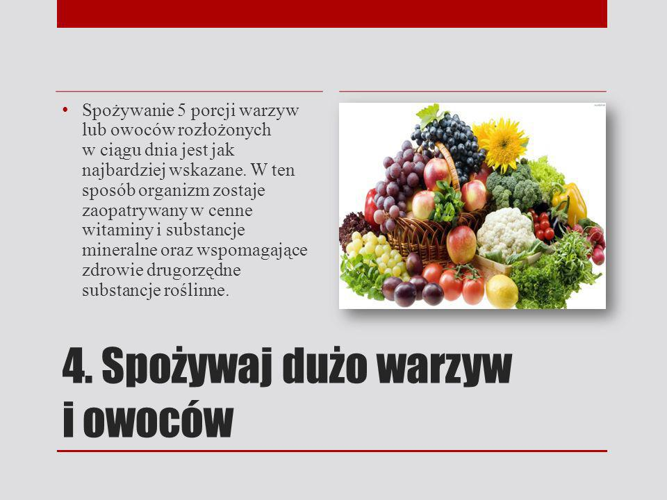 4. Spożywaj dużo warzyw i owoców