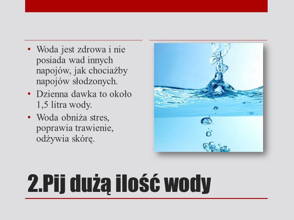 Woda jest zdrowa i nie posiada wad innych napojów, jak chociażby napojów słodzonych.