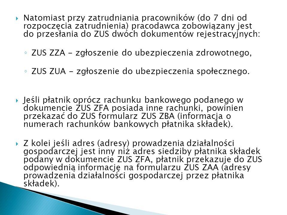 Natomiast przy zatrudniania pracowników (do 7 dni od rozpoczęcia zatrudnienia) pracodawca zobowiązany jest do przesłania do ZUS dwóch dokumentów rejestracyjnych: