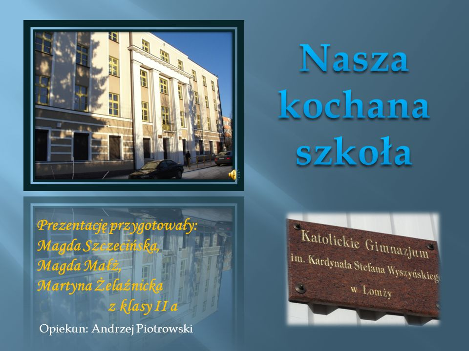 Nasza kochana szkoła Prezentację przygotowały: Magda Szczecińska,