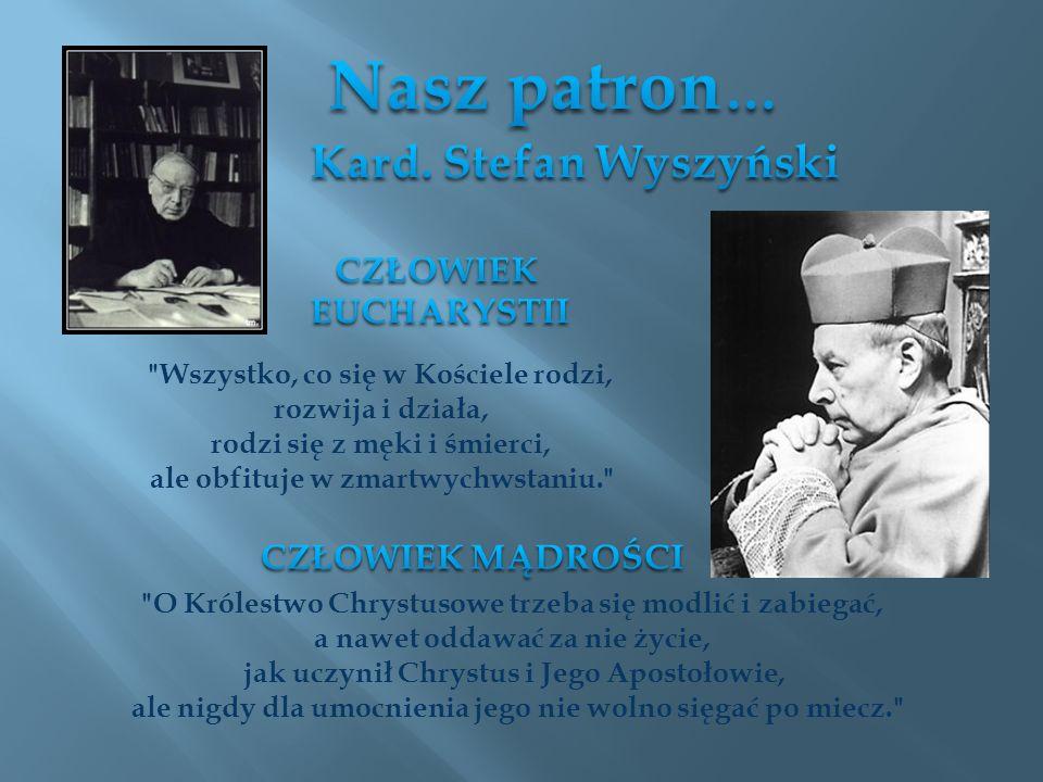 Nasz patron… Kard. Stefan Wyszyński CZŁOWIEK EUCHARYSTII