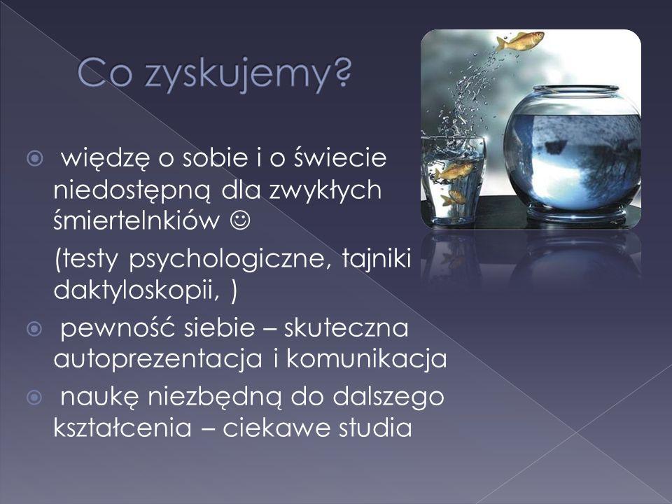 Co zyskujemy więdzę o sobie i o świecie niedostępną dla zwykłych śmiertelnkiów  (testy psychologiczne, tajniki daktyloskopii, )