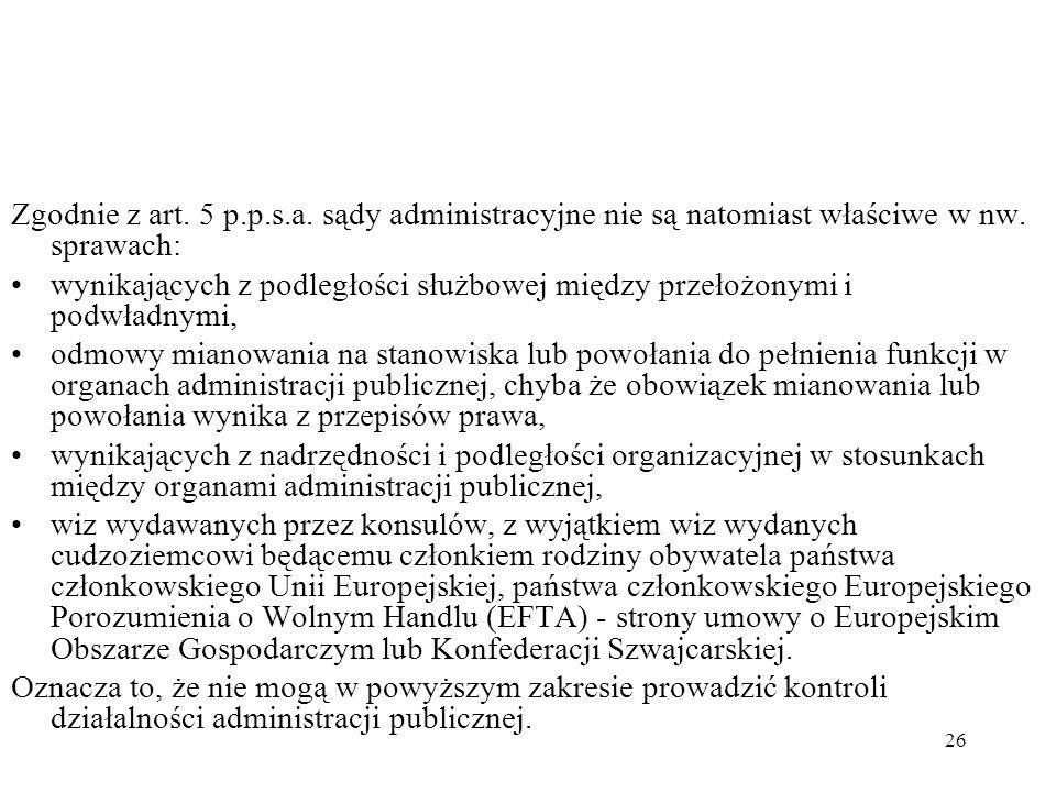 Zgodnie z art. 5 p.p.s.a. sądy administracyjne nie są natomiast właściwe w nw. sprawach: