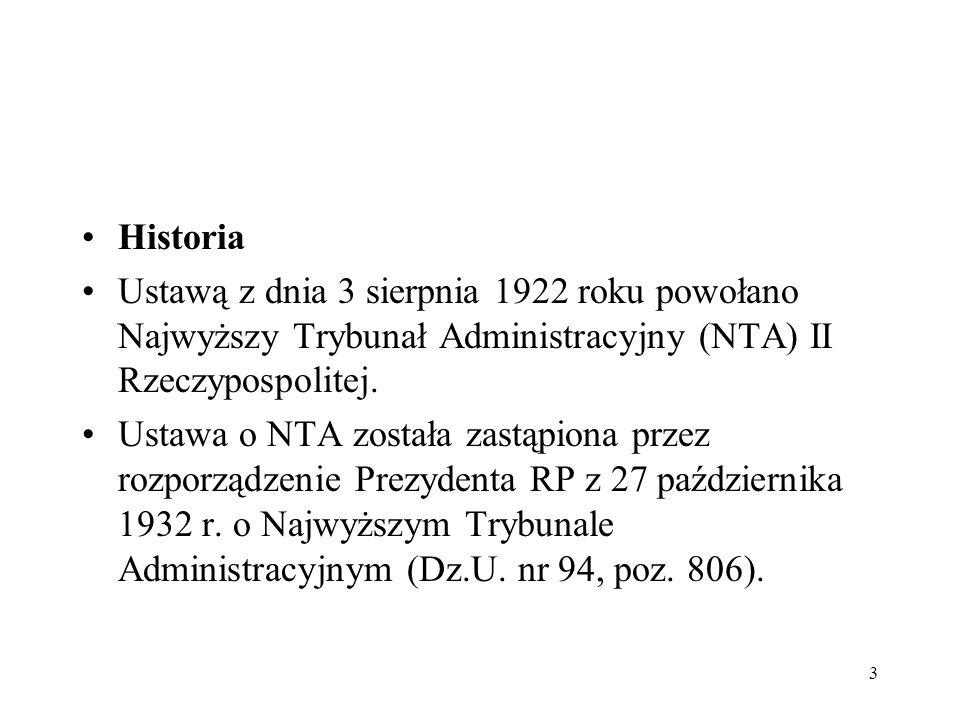 Historia Ustawą z dnia 3 sierpnia 1922 roku powołano Najwyższy Trybunał Administracyjny (NTA) II Rzeczypospolitej.