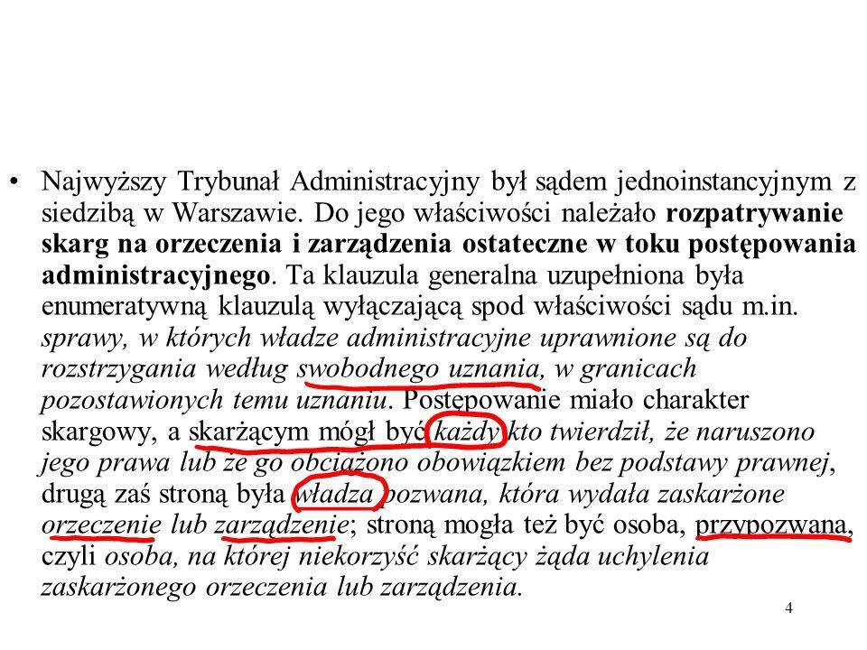Najwyższy Trybunał Administracyjny był sądem jednoinstancyjnym z siedzibą w Warszawie.