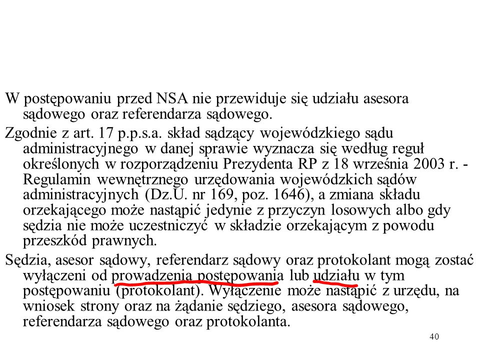 W postępowaniu przed NSA nie przewiduje się udziału asesora sądowego oraz referendarza sądowego.