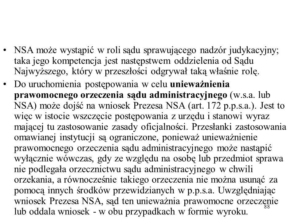 NSA może wystąpić w roli sądu sprawującego nadzór judykacyjny; taka jego kompetencja jest następstwem oddzielenia od Sądu Najwyższego, który w przeszłości odgrywał taką właśnie rolę.