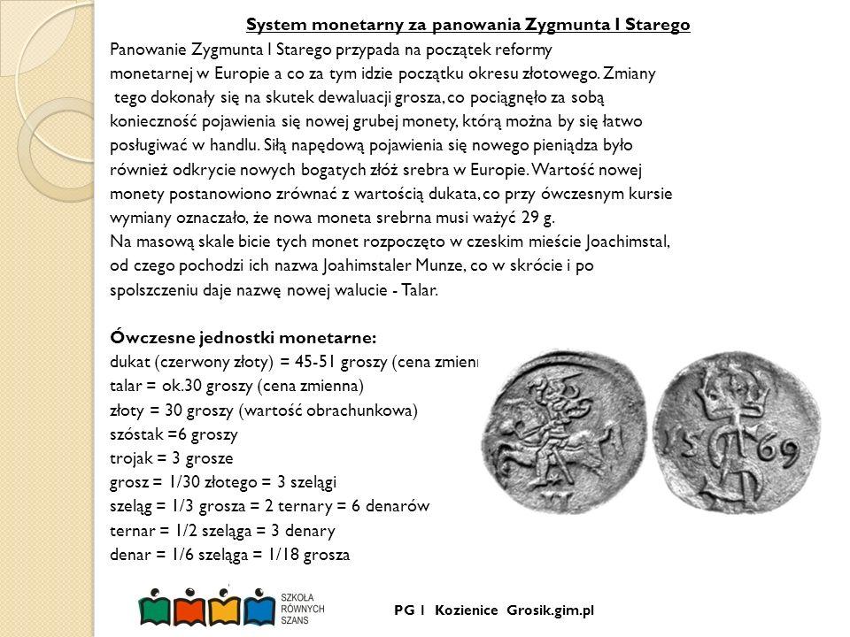 System monetarny za panowania Zygmunta I Starego Panowanie Zygmunta I Starego przypada na początek reformy monetarnej w Europie a co za tym idzie początku okresu złotowego.