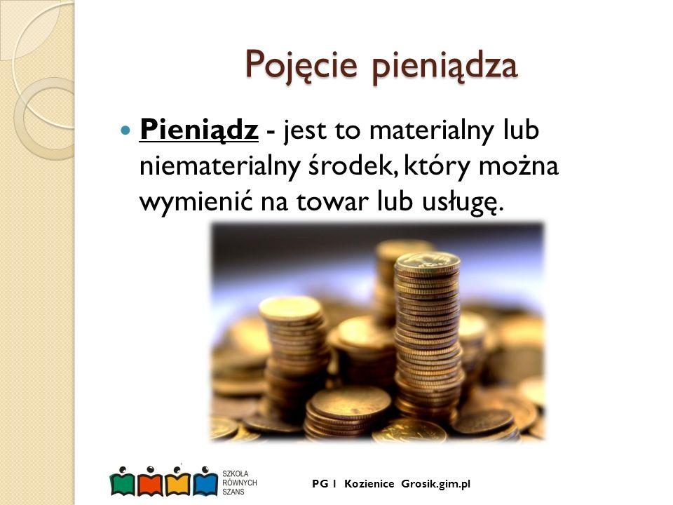 Pojęcie pieniądza Pieniądz - jest to materialny lub niematerialny środek, który można wymienić na towar lub usługę.