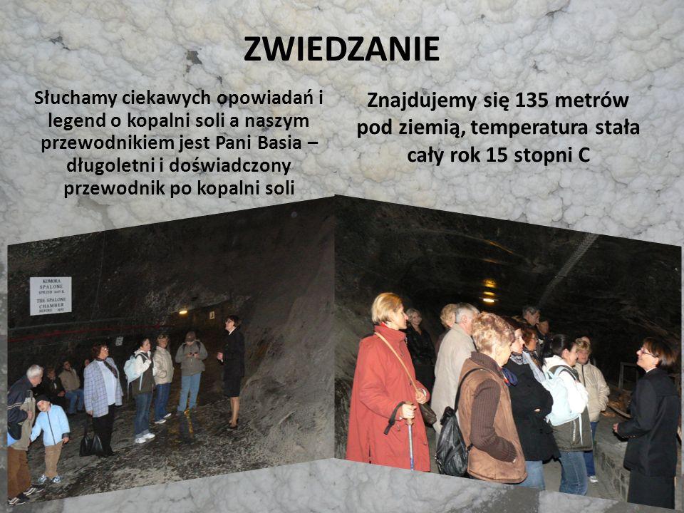 ZWIEDZANIE Znajdujemy się 135 metrów pod ziemią, temperatura stała cały rok 15 stopni C.