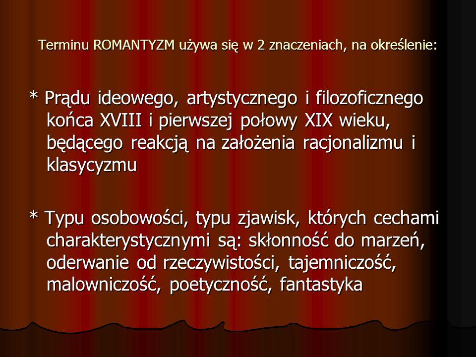 Terminu ROMANTYZM używa się w 2 znaczeniach, na określenie: