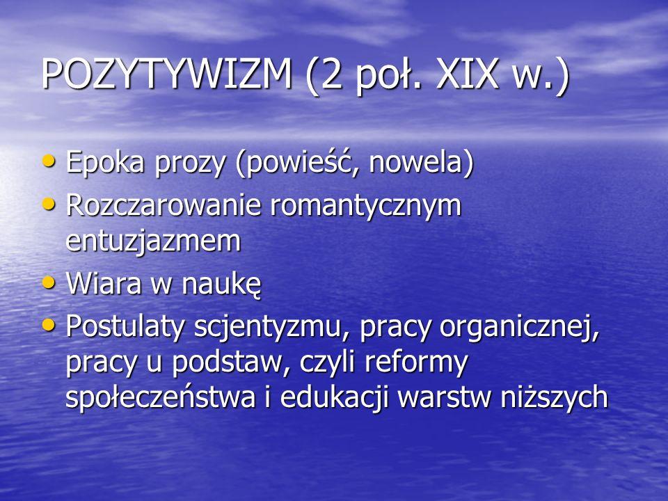 POZYTYWIZM (2 poł. XIX w.) Epoka prozy (powieść, nowela)