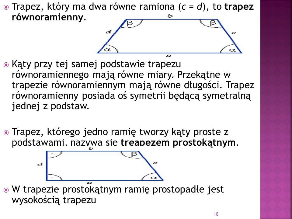 Trapez, który ma dwa równe ramiona (c = d), to trapez równoramienny.