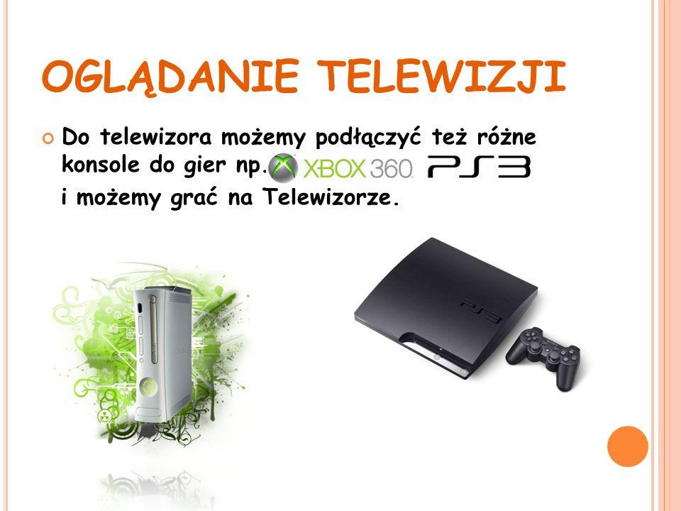 OGLĄDANIE TELEWIZJI Do telewizora możemy podłączyć też różne konsole do gier np.