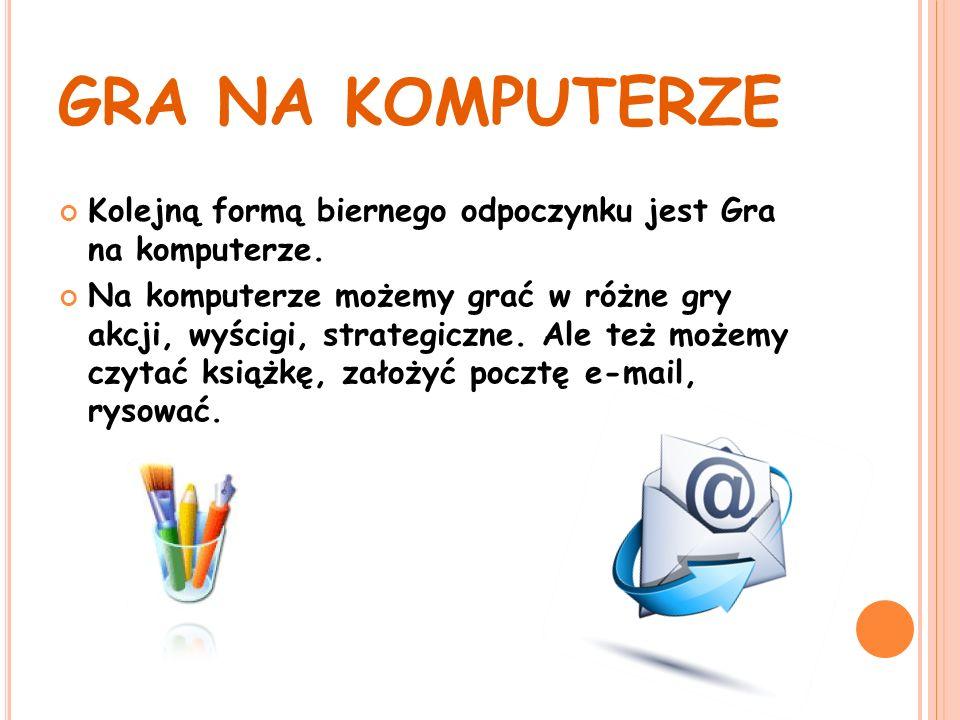 GRA NA KOMPUTERZE Kolejną formą biernego odpoczynku jest Gra na komputerze.