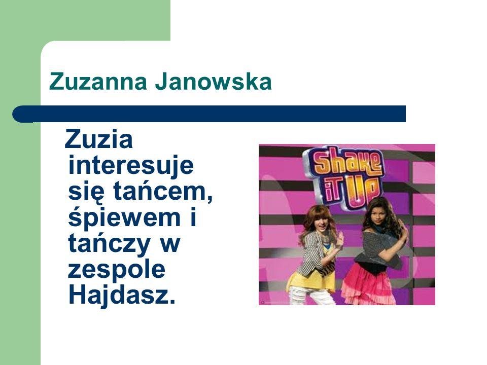 Zuzia interesuje się tańcem, śpiewem i tańczy w zespole Hajdasz.