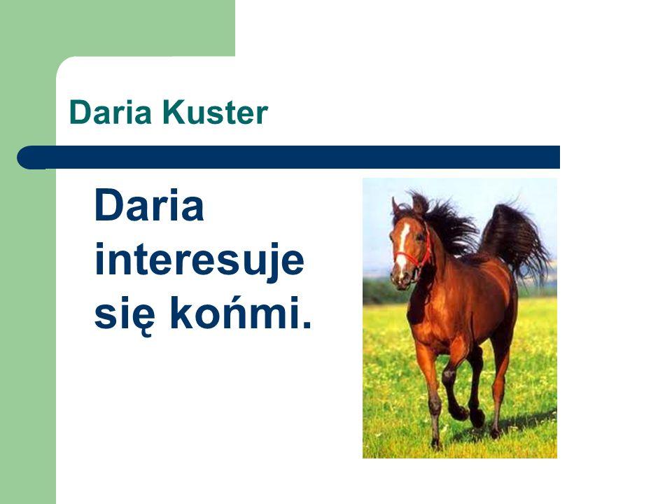 Daria Kuster Daria interesuje się końmi.