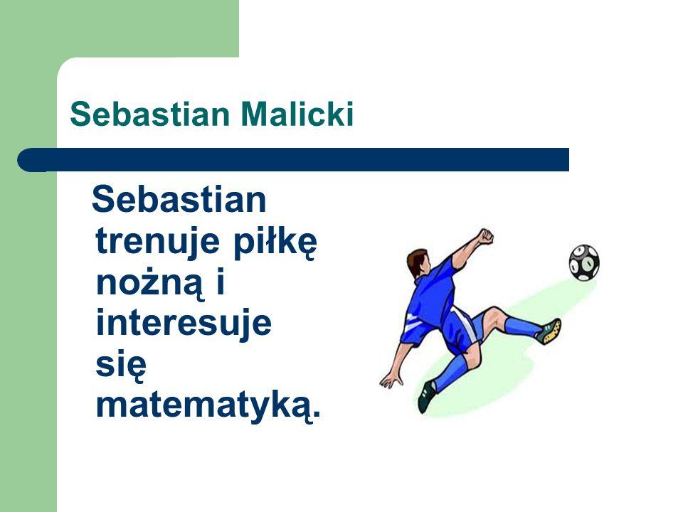 Sebastian trenuje piłkę nożną i interesuje się matematyką.