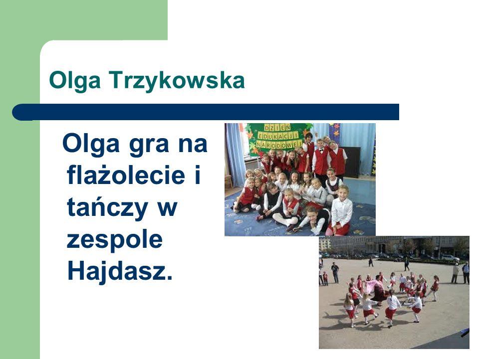Olga Trzykowska Olga gra na flażolecie i tańczy w zespole Hajdasz.