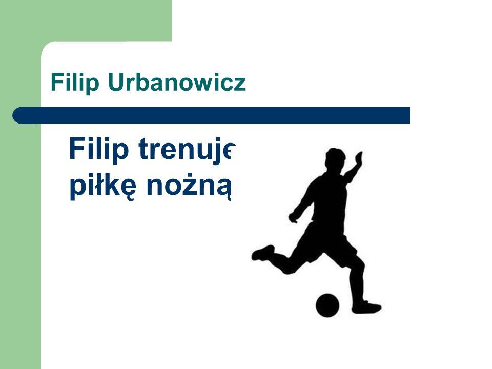 Filip Urbanowicz Filip trenuje piłkę nożną.