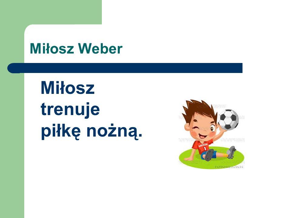 Miłosz Weber Miłosz trenuje piłkę nożną.