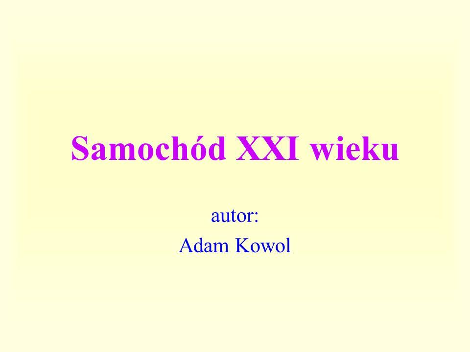 Samochód XXI wieku autor: Adam Kowol