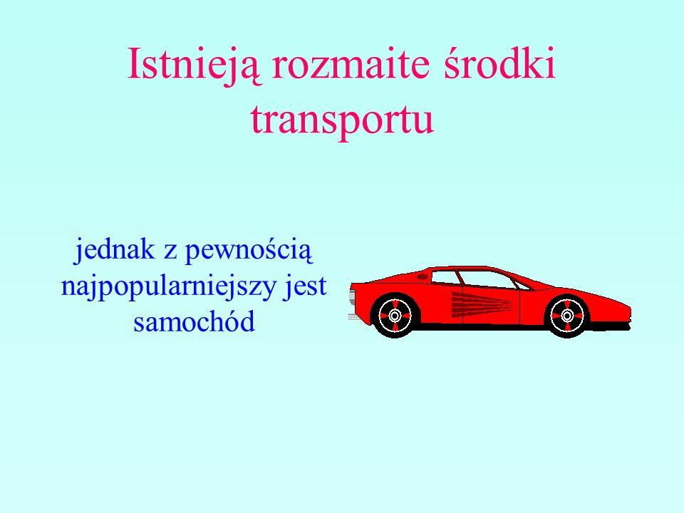 Istnieją rozmaite środki transportu