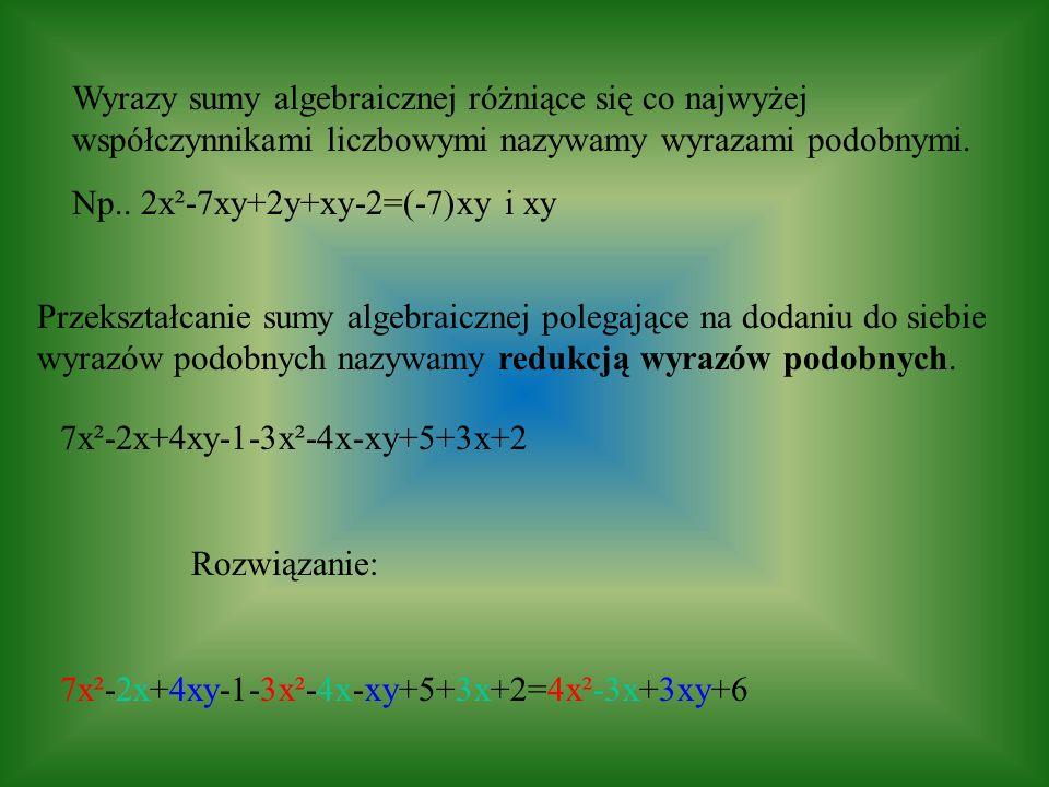 Wyrazy sumy algebraicznej różniące się co najwyżej współczynnikami liczbowymi nazywamy wyrazami podobnymi.
