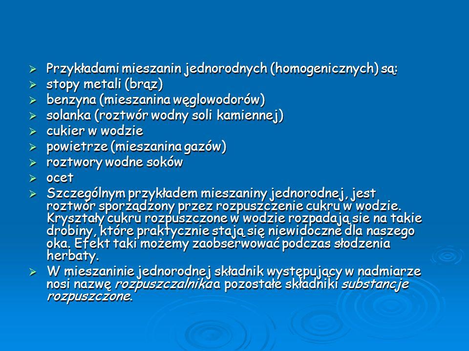 Przykładami mieszanin jednorodnych (homogenicznych) są: