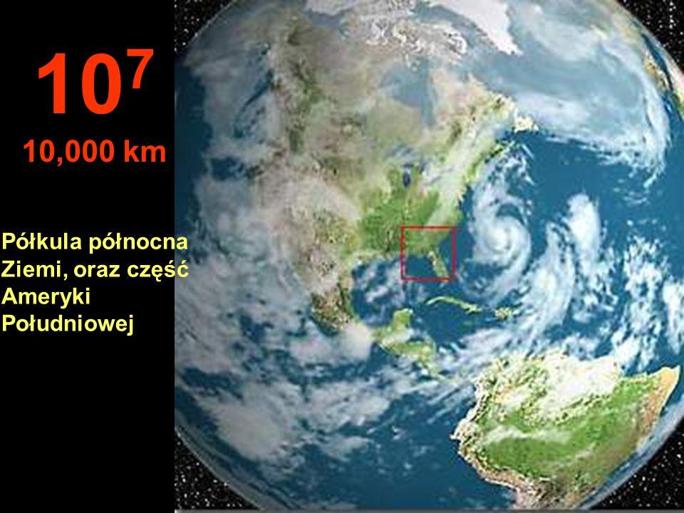 107 10,000 km Półkula północna Ziemi, oraz część Ameryki Południowej
