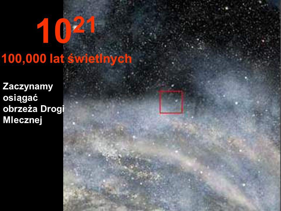1021 100,000 lat świetlnych Zaczynamy osiągać obrzeża Drogi Mlecznej