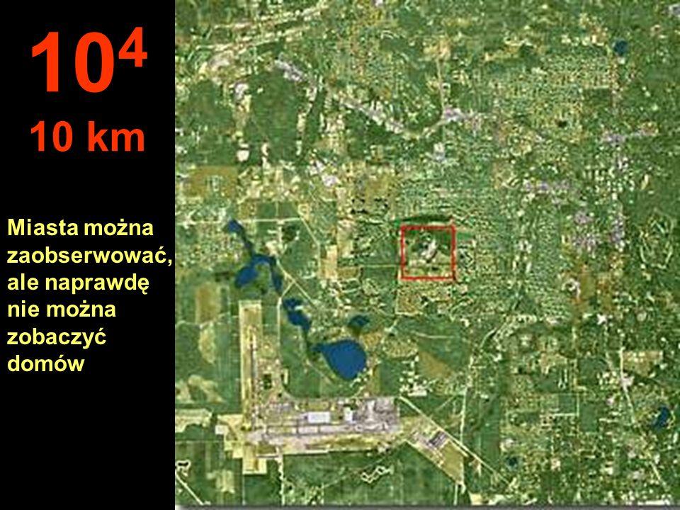 104 10 km Miasta można zaobserwować, ale naprawdę nie można zobaczyć domów