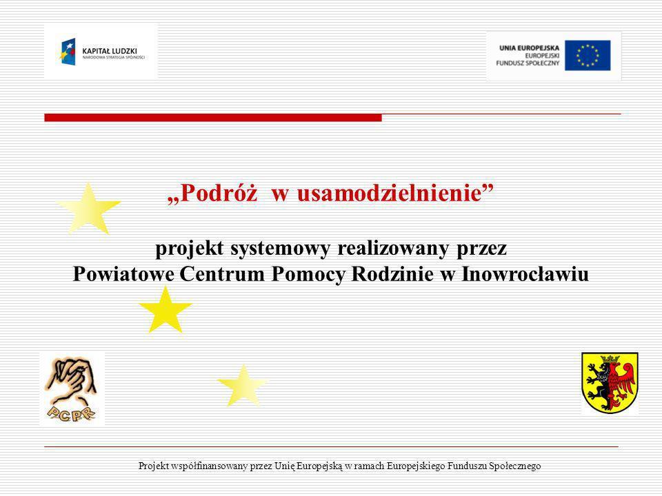 """""""Podróż w usamodzielnienie projekt systemowy realizowany przez Powiatowe Centrum Pomocy Rodzinie w Inowrocławiu"""