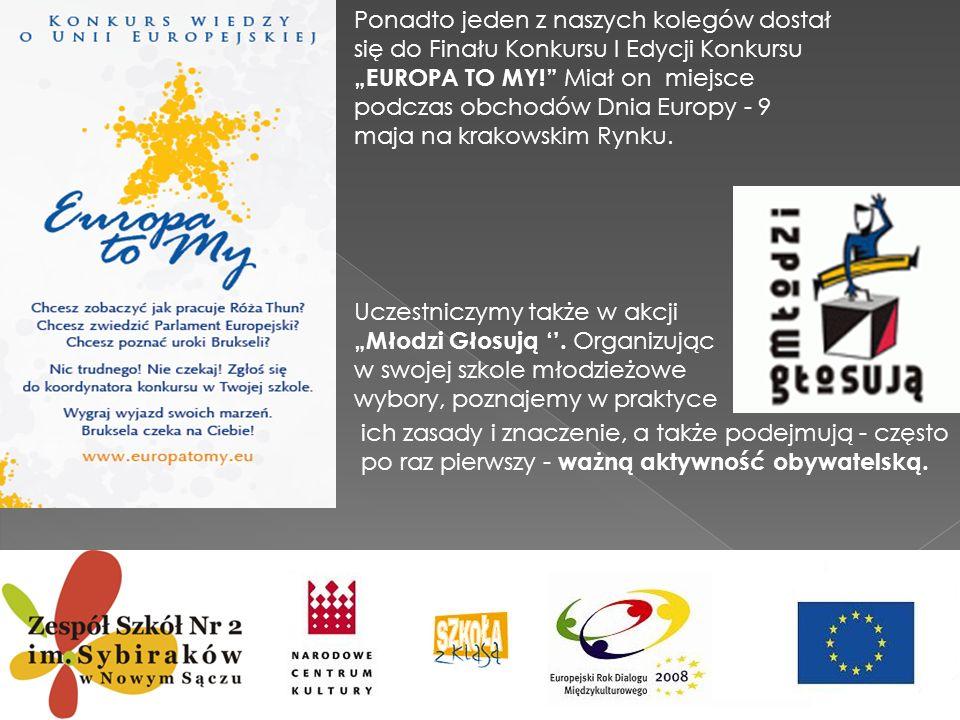 """Ponadto jeden z naszych kolegów dostał się do Finału Konkursu I Edycji Konkursu """"EUROPA TO MY! Miał on miejsce podczas obchodów Dnia Europy - 9 maja na krakowskim Rynku."""