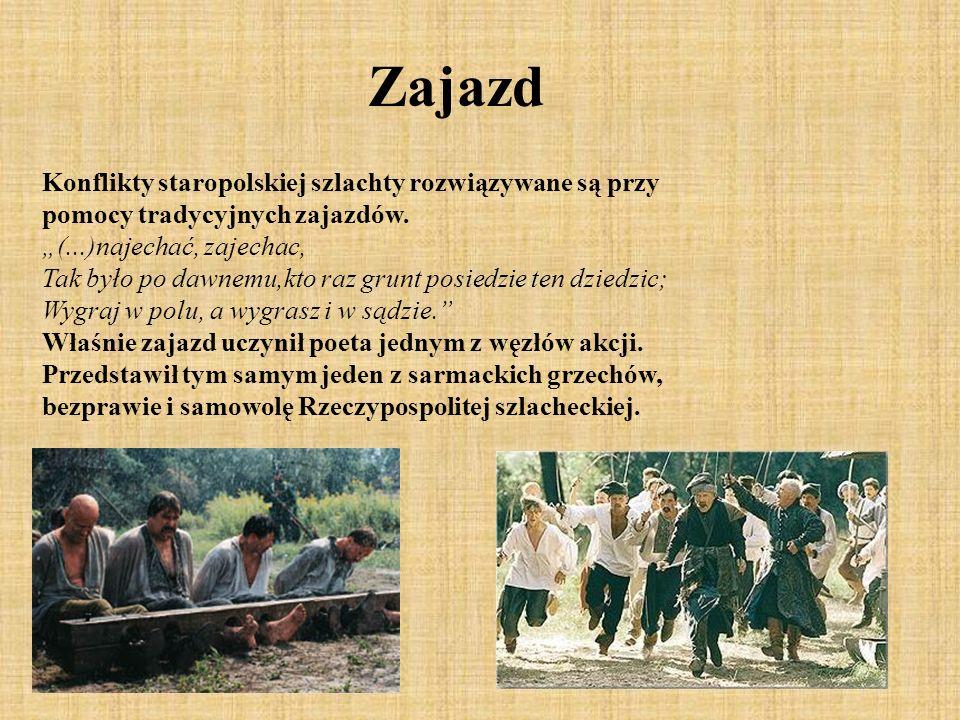 """Zajazd Konflikty staropolskiej szlachty rozwiązywane są przy pomocy tradycyjnych zajazdów. """"(...)najechać, zajechac,"""