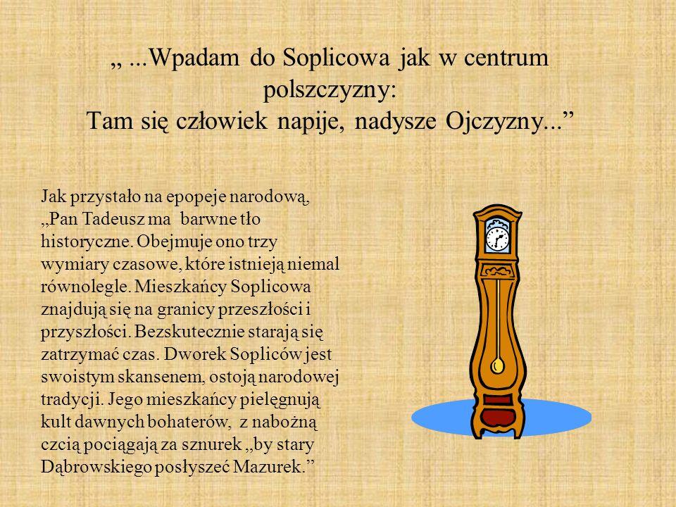 """"""" ...Wpadam do Soplicowa jak w centrum polszczyzny: Tam się człowiek napije, nadysze Ojczyzny..."""