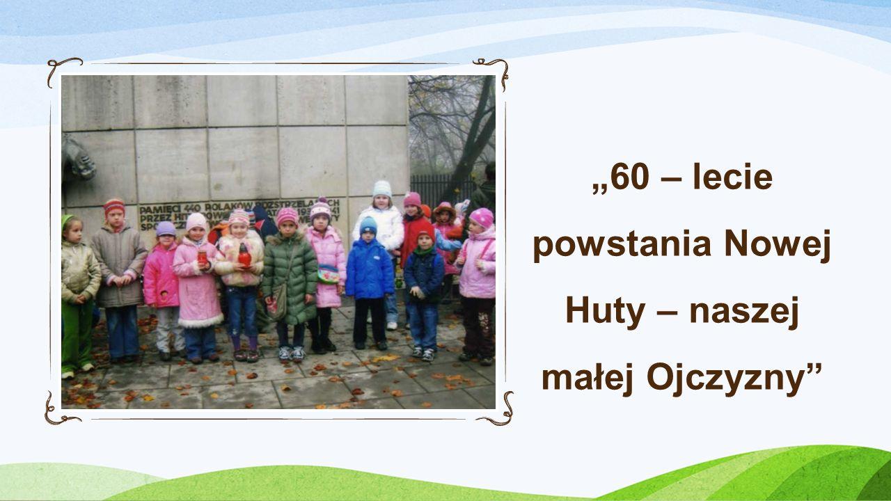 """""""60 – lecie powstania Nowej Huty – naszej małej Ojczyzny"""