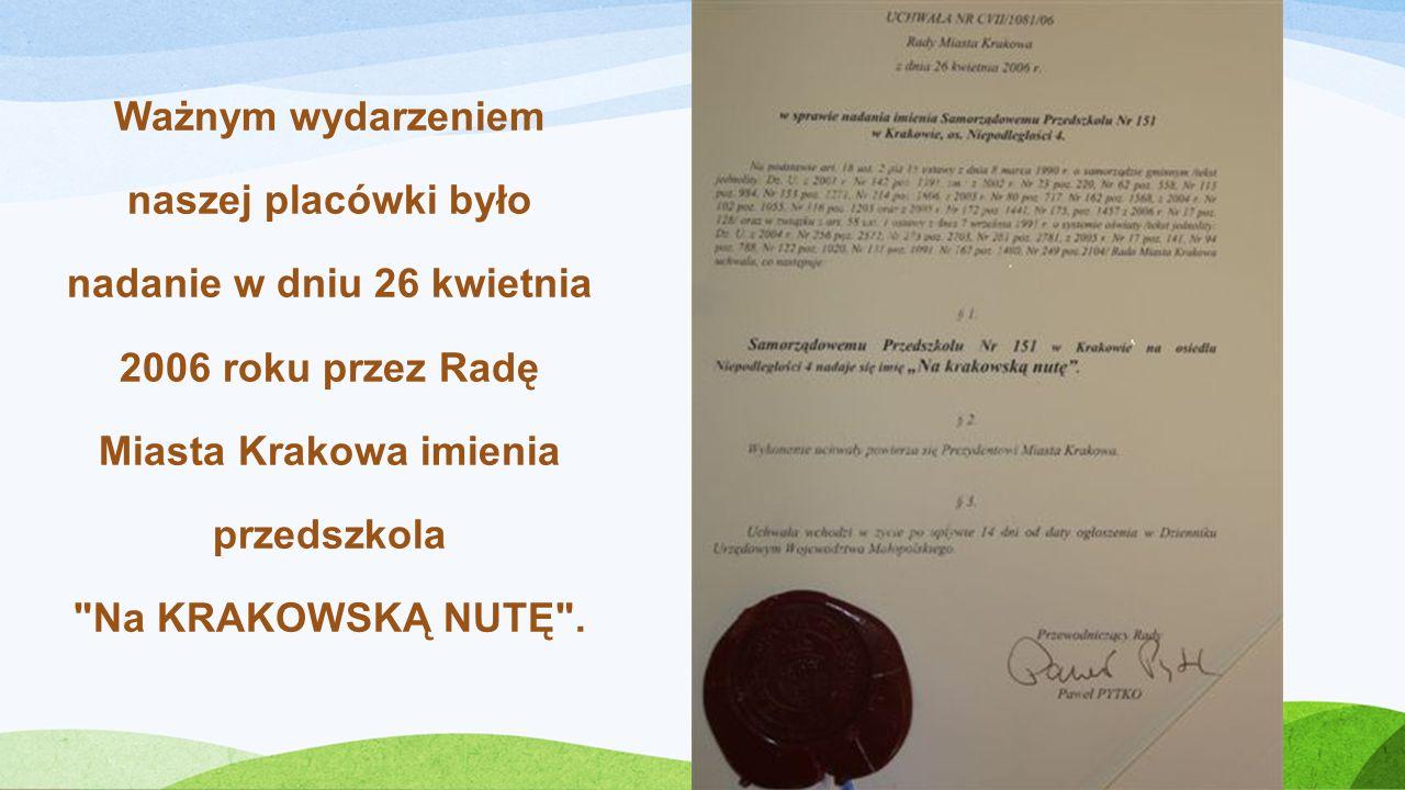 Ważnym wydarzeniem naszej placówki było nadanie w dniu 26 kwietnia 2006 roku przez Radę Miasta Krakowa imienia przedszkola Na KRAKOWSKĄ NUTĘ .