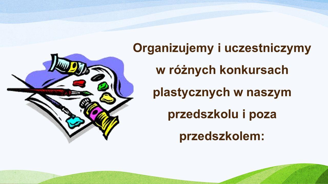 Organizujemy i uczestniczymy w różnych konkursach plastycznych w naszym przedszkolu i poza przedszkolem: