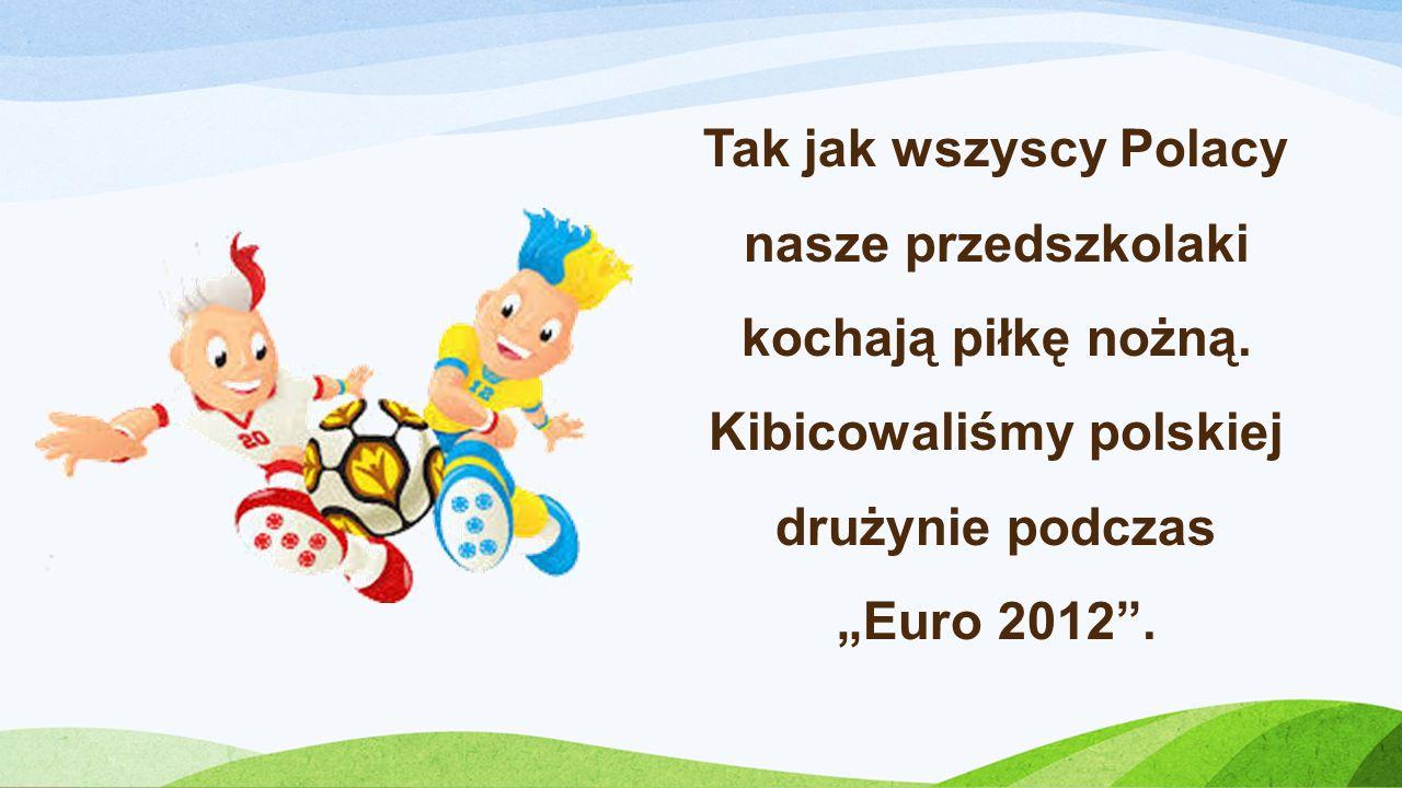 Tak jak wszyscy Polacy nasze przedszkolaki kochają piłkę nożną