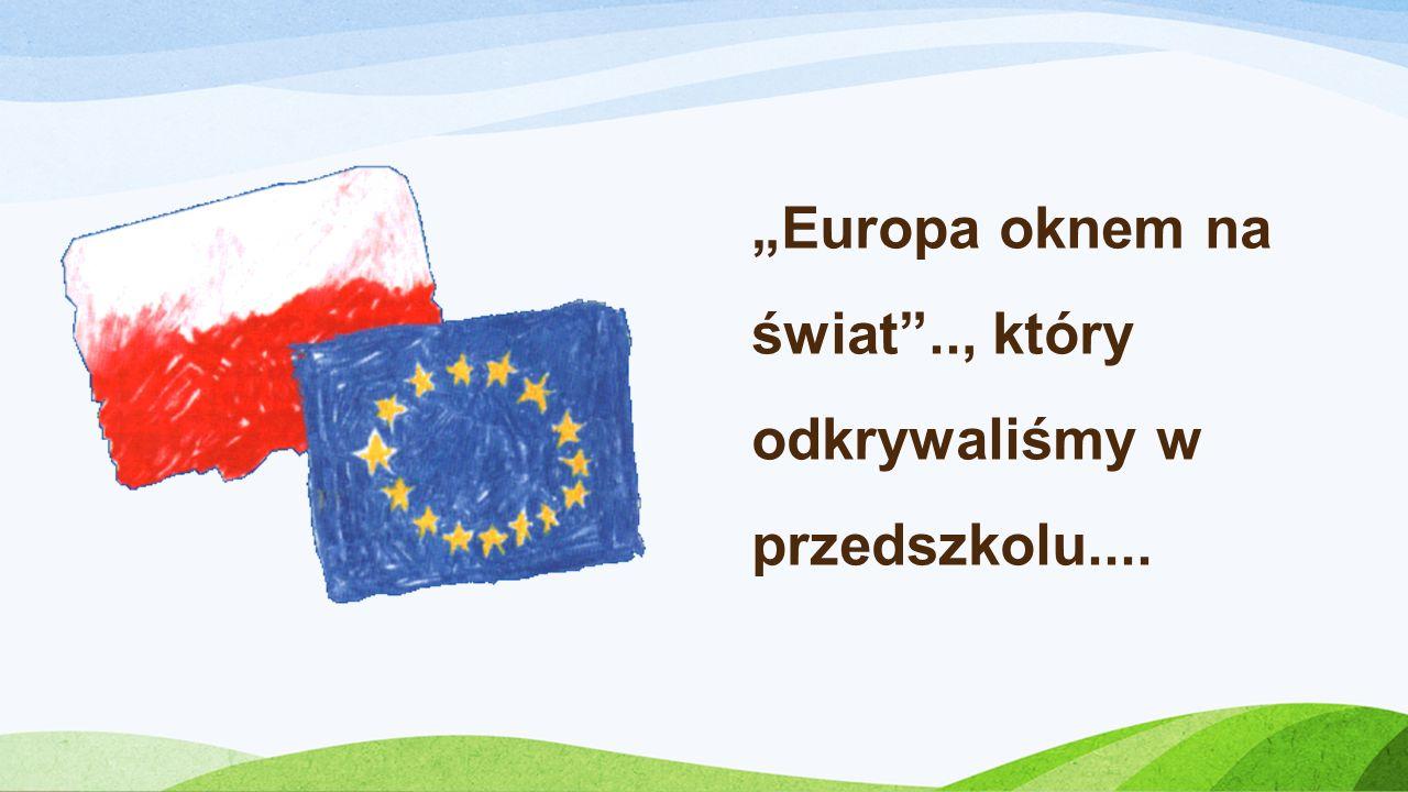 """""""Europa oknem na świat .., który odkrywaliśmy w przedszkolu...."""