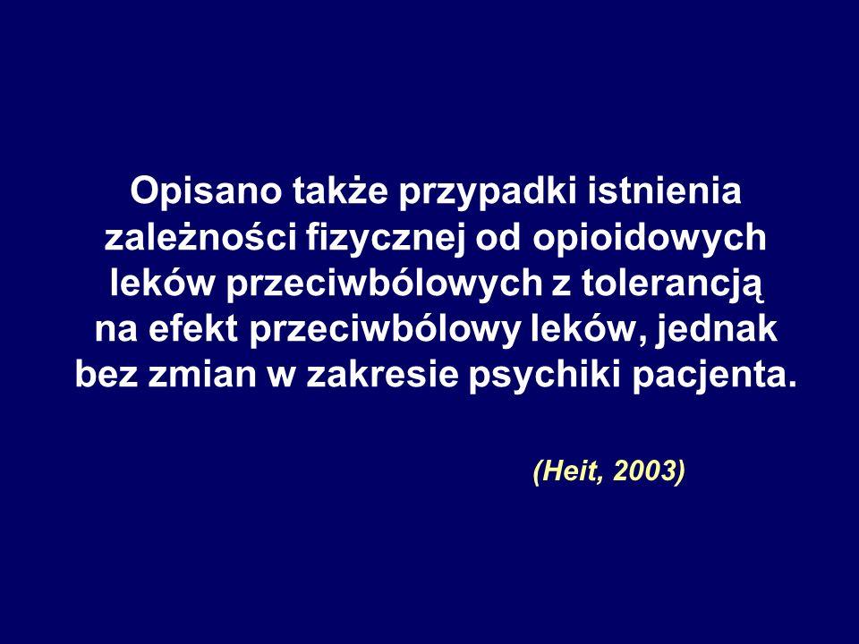 Opisano także przypadki istnienia zależności fizycznej od opioidowych leków przeciwbólowych z tolerancją na efekt przeciwbólowy leków, jednak bez zmian w zakresie psychiki pacjenta.